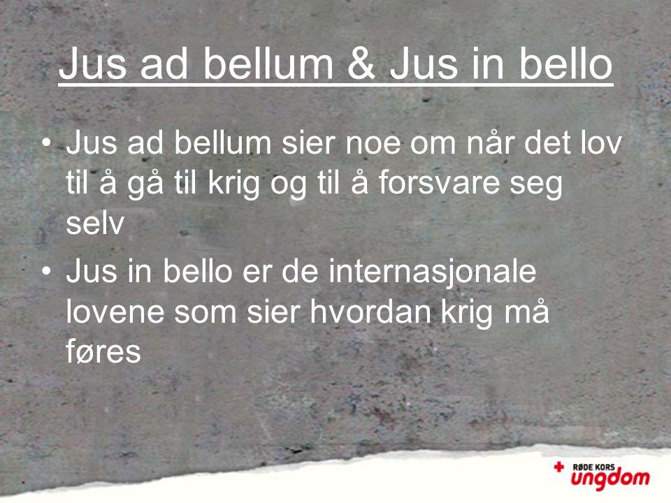 Jus ad bellum & Jus in bello •Jus ad bellum sier noe om når det lov til å gå til krig og til å forsvare seg selv •Jus in bello er de internasjonale lo
