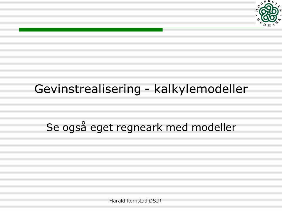 Harald Romstad ØSIR Gevinstrealisering - kalkylemodeller Se også eget regneark med modeller