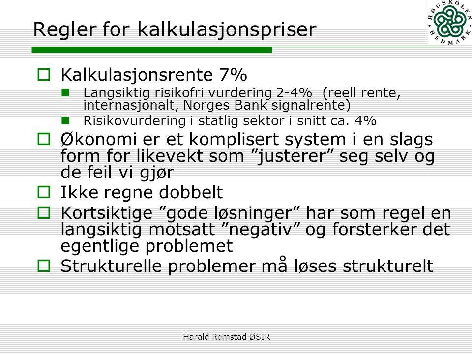 Harald Romstad ØSIR Regler for kalkulasjonspriser  Kalkulasjonsrente 7%  Langsiktig risikofri vurdering 2-4% (reell rente, internasjonalt, Norges Bank signalrente)  Risikovurdering i statlig sektor i snitt ca.