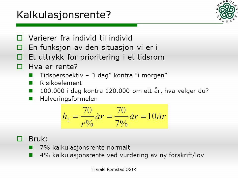 Harald Romstad ØSIR Kalkulasjonsrente?  Varierer fra individ til individ  En funksjon av den situasjon vi er i  Et uttrykk for prioritering i et ti