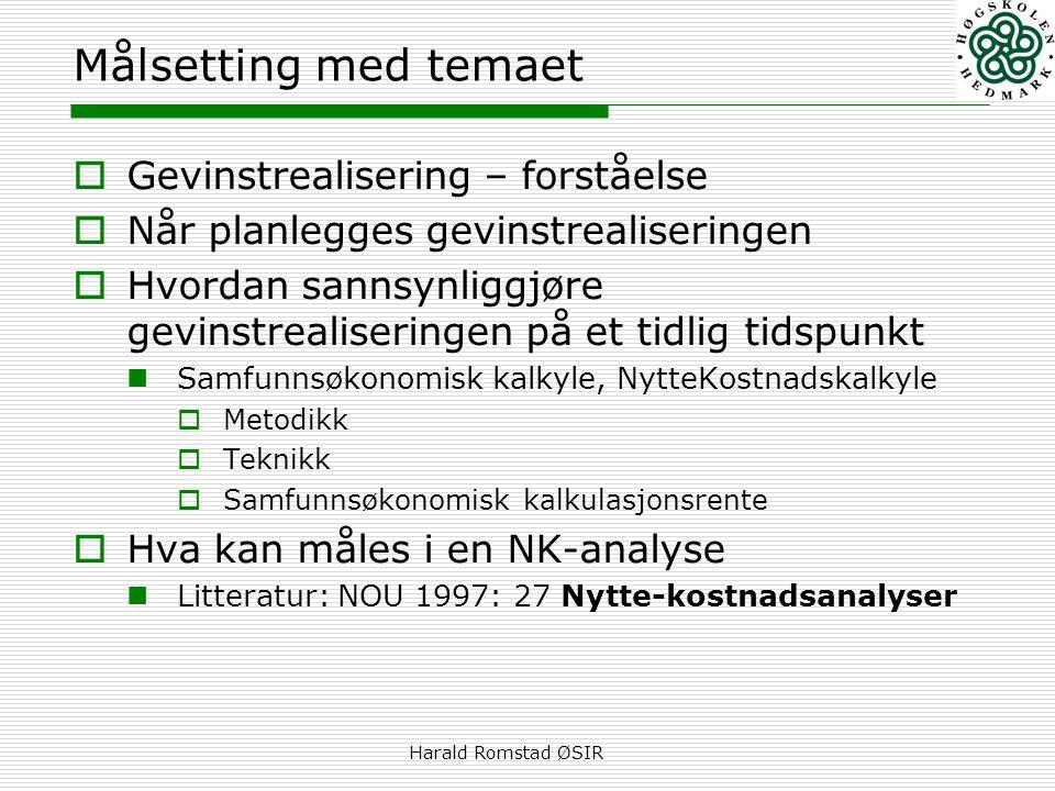 Harald Romstad ØSIR Målsetting med temaet  Gevinstrealisering – forståelse  Når planlegges gevinstrealiseringen  Hvordan sannsynliggjøre gevinstrea