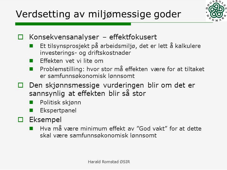 Harald Romstad ØSIR Verdsetting av miljømessige goder  Konsekvensanalyser – effektfokusert  Et tilsynsprosjekt på arbeidsmiljø, det er lett å kalkul