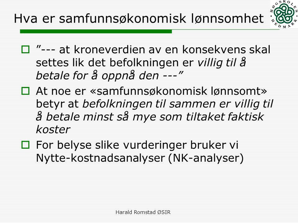 """Harald Romstad ØSIR Hva er samfunnsøkonomisk lønnsomhet  """"--- at kroneverdien av en konsekvens skal settes lik det befolkningen er villig til å betal"""