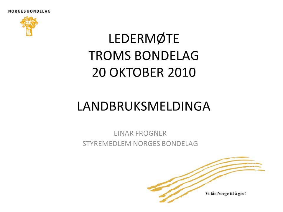 EINAR FROGNER STYREMEDLEM NORGES BONDELAG LEDERMØTE TROMS BONDELAG 20 OKTOBER 2010 LANDBRUKSMELDINGA