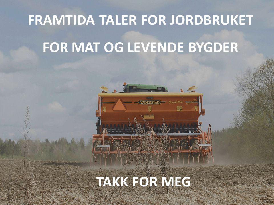 FRAMTIDA TALER FOR JORDBRUKET FOR MAT OG LEVENDE BYGDER TAKK FOR MEG