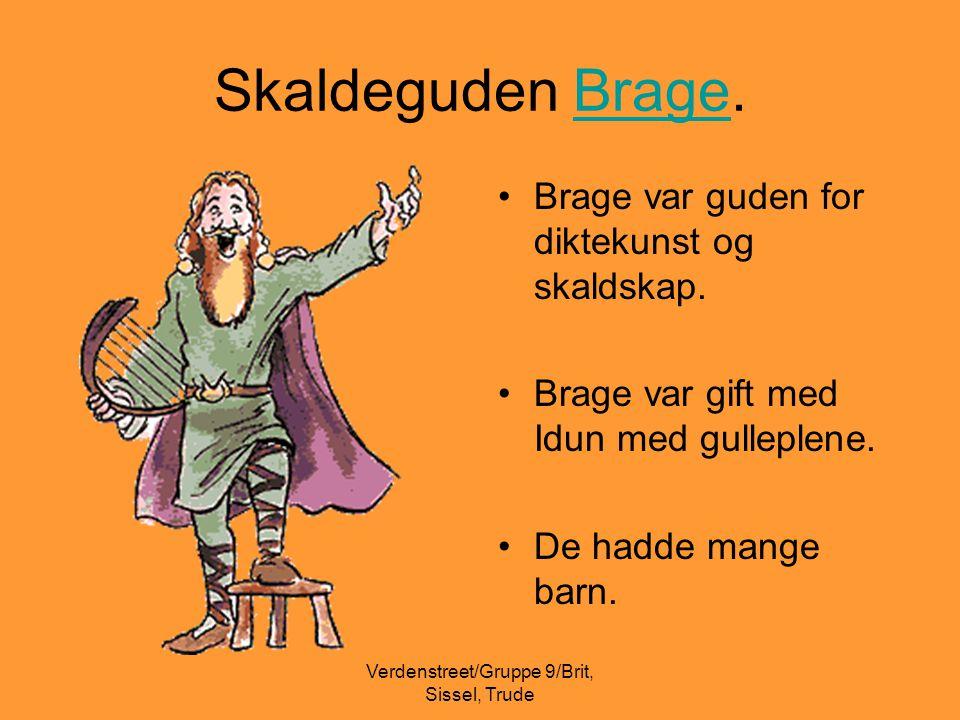 Verdenstreet/Gruppe 9/Brit, Sissel, Trude Skaldeguden Brage.Brage •Brage var guden for diktekunst og skaldskap. •Brage var gift med Idun med gulleplen