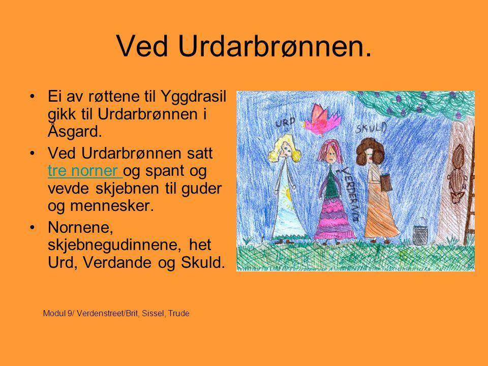 Ved Urdarbrønnen. •Ei av røttene til Yggdrasil gikk til Urdarbrønnen i Åsgard. •Ved Urdarbrønnen satt tre norner og spant og vevde skjebnen til guder