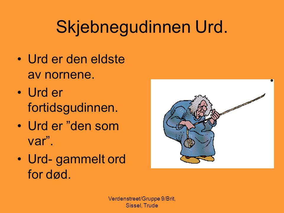 """Verdenstreet/Gruppe 9/Brit, Sissel, Trude Skjebnegudinnen Urd. •Urd er den eldste av nornene. •Urd er fortidsgudinnen. •Urd er """"den som var"""". •Urd- ga"""