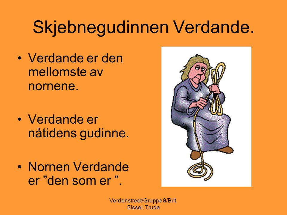 Verdenstreet/Gruppe 9/Brit, Sissel, Trude Skjebnegudinnen Verdande. •Verdande er den mellomste av nornene. •Verdande er nåtidens gudinne. •Nornen Verd