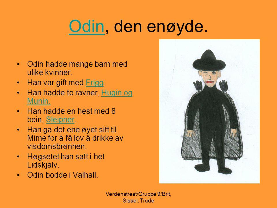 Verdenstreet/Gruppe 9/Brit, Sissel, Trude OdinOdin, den enøyde. •Odin hadde mange barn med ulike kvinner. •Han var gift med Frigg.Frigg •Han hadde to