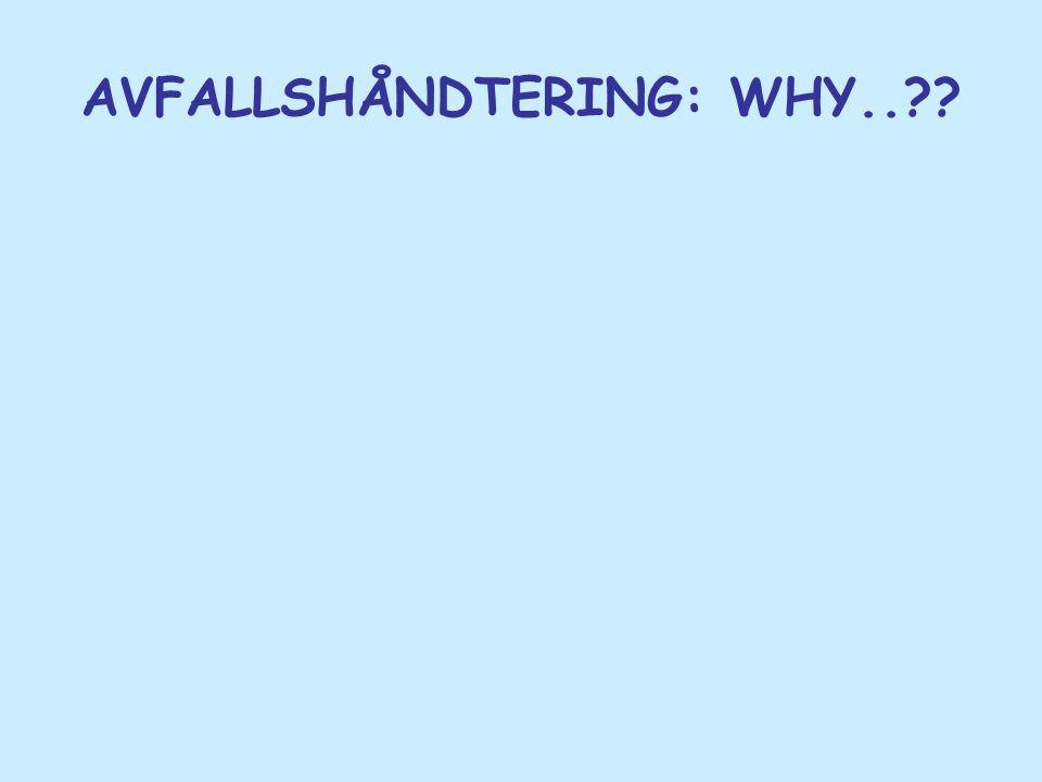 AVFALLSHÅNDTERING: WHY..??