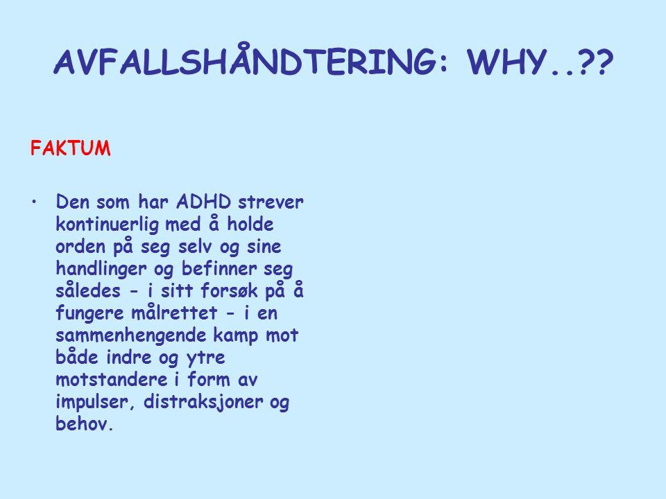 FAKTUM •Den som har ADHD strever kontinuerlig med å holde orden på seg selv og sine handlinger og befinner seg således - i sitt forsøk på å fungere må