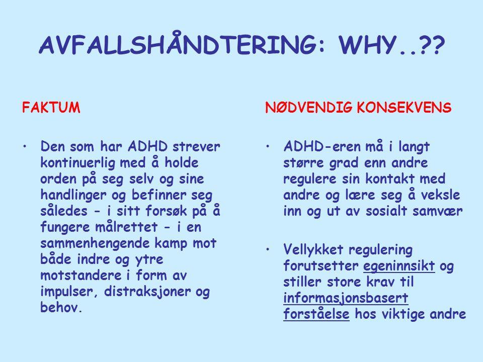 AVFALLSHÅNDTERING: WHY..?? FAKTUM •Den som har ADHD strever kontinuerlig med å holde orden på seg selv og sine handlinger og befinner seg således - i