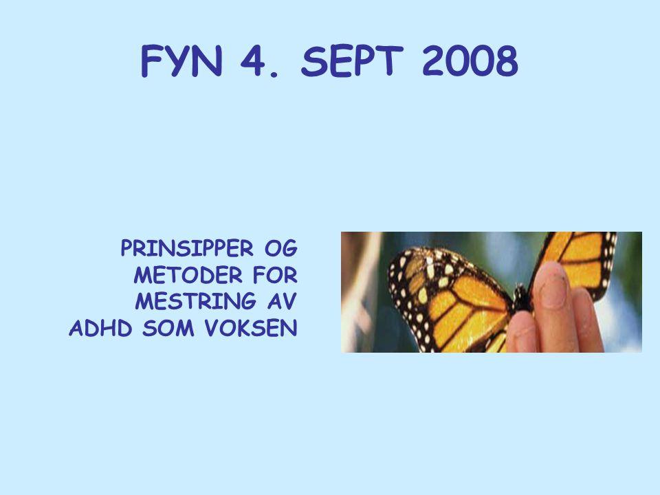 FYN 4. SEPT 2008 PRINSIPPER OG METODER FOR MESTRING AV ADHD SOM VOKSEN