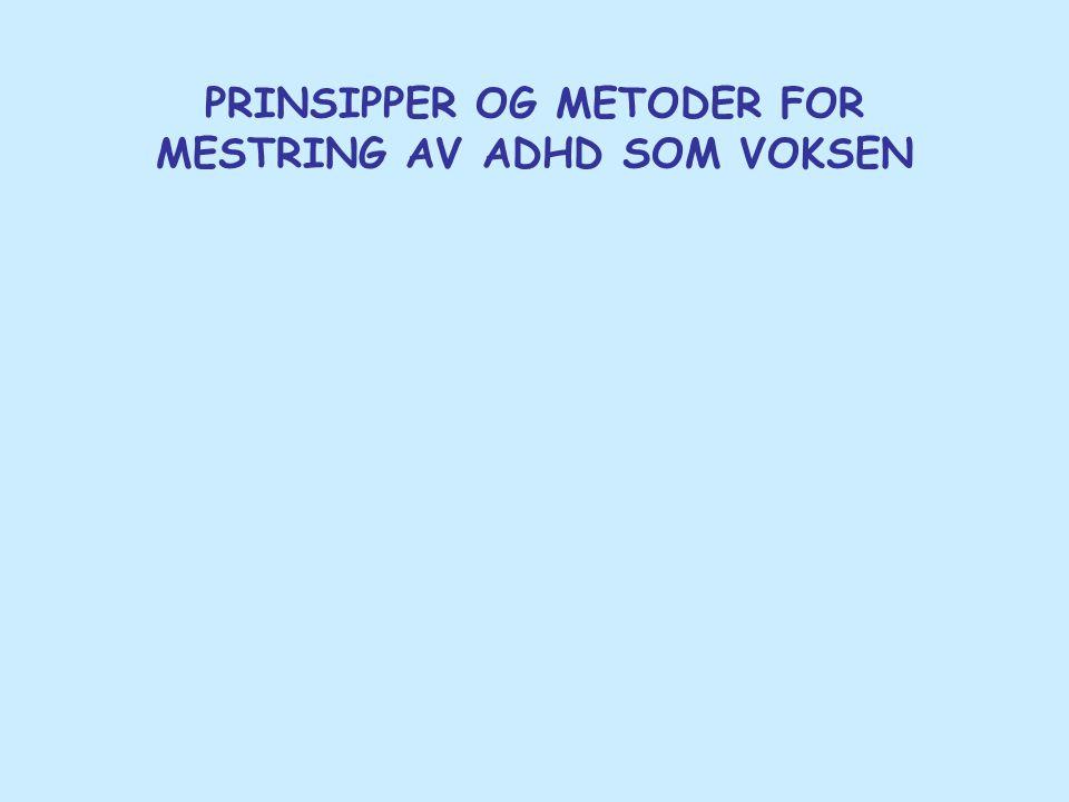 PRINSIPPER OG METODER FOR MESTRING AV ADHD SOM VOKSEN