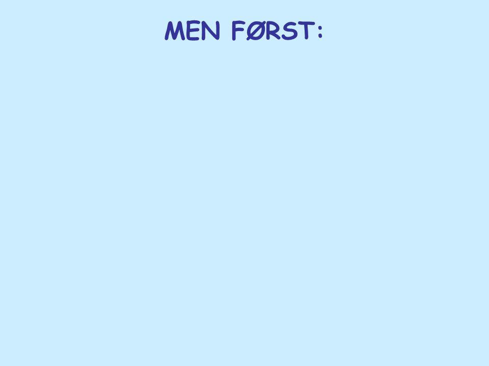 MEN FØRST: