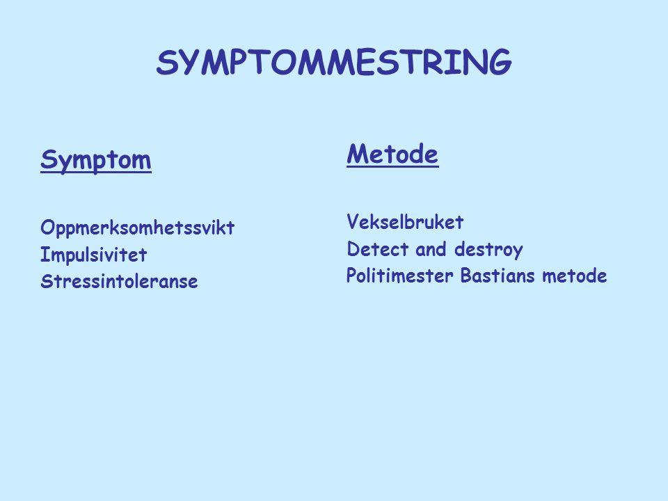 SYMPTOMMESTRING Symptom Oppmerksomhetssvikt Impulsivitet Stressintoleranse Metode Vekselbruket Detect and destroy Politimester Bastians metode