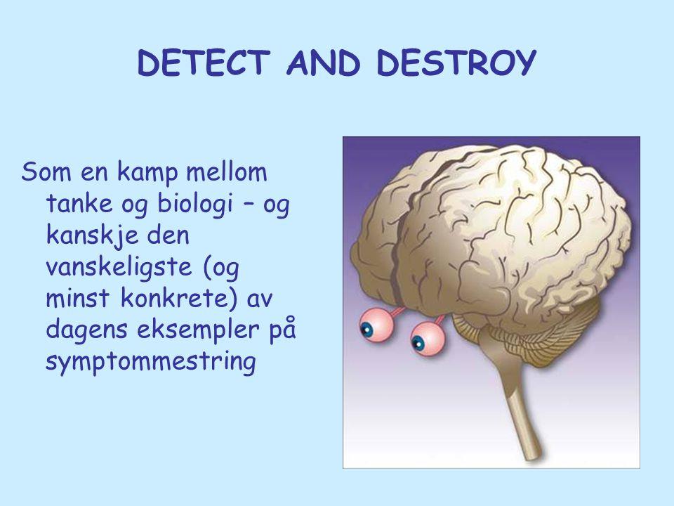 DETECT AND DESTROY Som en kamp mellom tanke og biologi – og kanskje den vanskeligste (og minst konkrete) av dagens eksempler på symptommestring