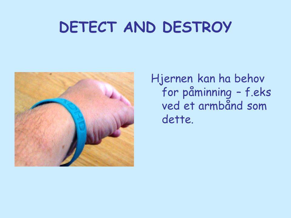 DETECT AND DESTROY Hjernen kan ha behov for påminning – f.eks ved et armbånd som dette.
