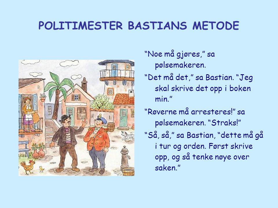 """POLITIMESTER BASTIANS METODE """"Noe må gjøres,"""" sa pølsemakeren. """"Det må det,"""" sa Bastian. """"Jeg skal skrive det opp i boken min."""" """"Røverne må arresteres"""