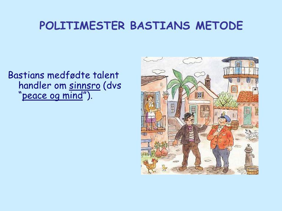 """POLITIMESTER BASTIANS METODE Bastians medfødte talent handler om sinnsro (dvs """"peace og mind"""")."""