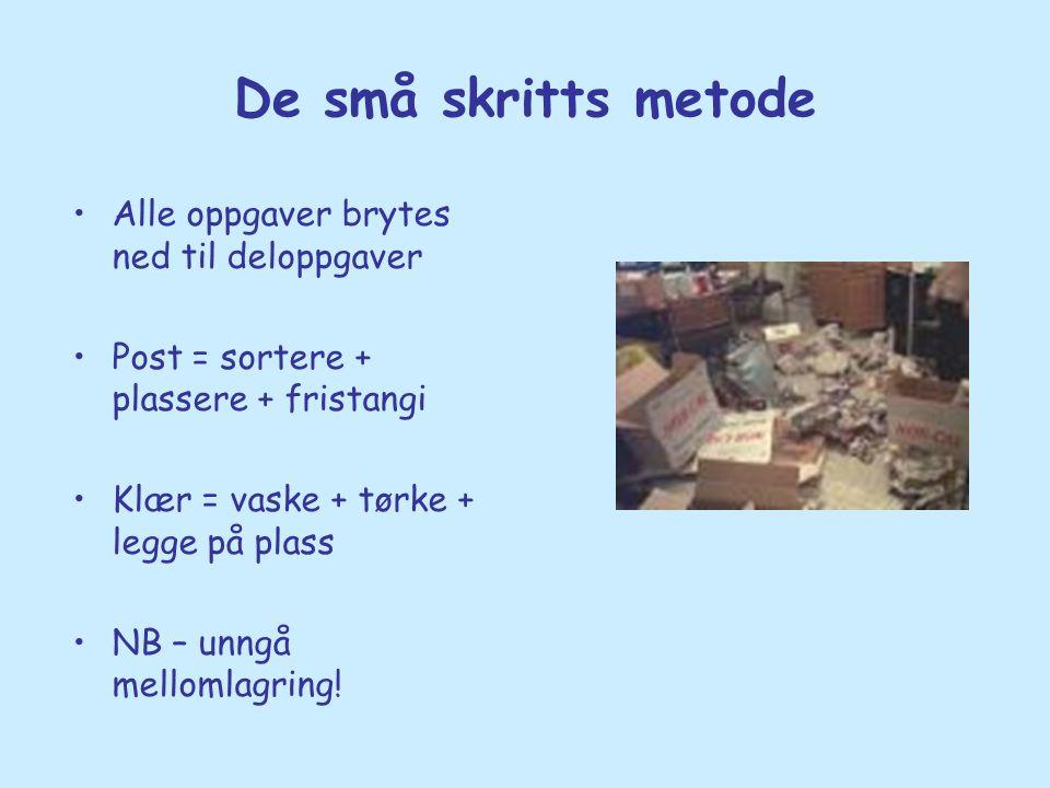 De små skritts metode •Alle oppgaver brytes ned til deloppgaver •Post = sortere + plassere + fristangi •Klær = vaske + tørke + legge på plass •NB – un