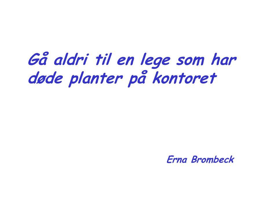Gå aldri til en lege som har døde planter på kontoret Erna Brombeck