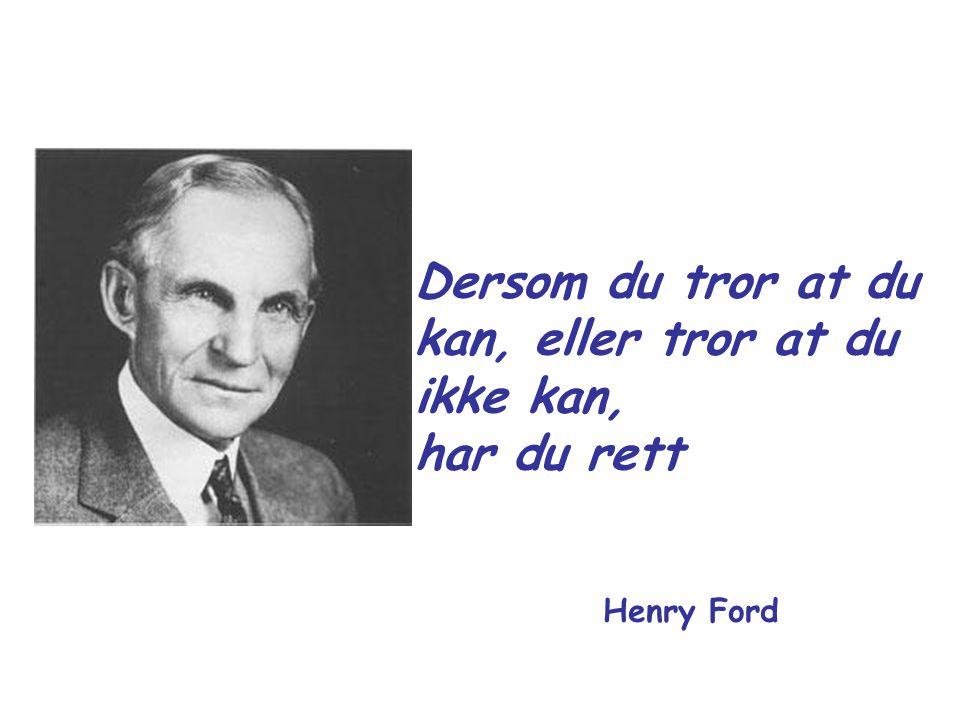 Dersom du tror at du kan, eller tror at du ikke kan, har du rett Henry Ford