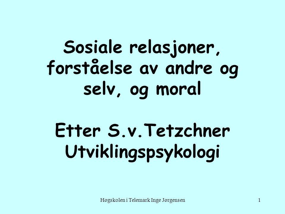 Høgskolen i Telemark Inge Jørgensen1 Sosiale relasjoner, forståelse av andre og selv, og moral Etter S.v.Tetzchner Utviklingspsykologi