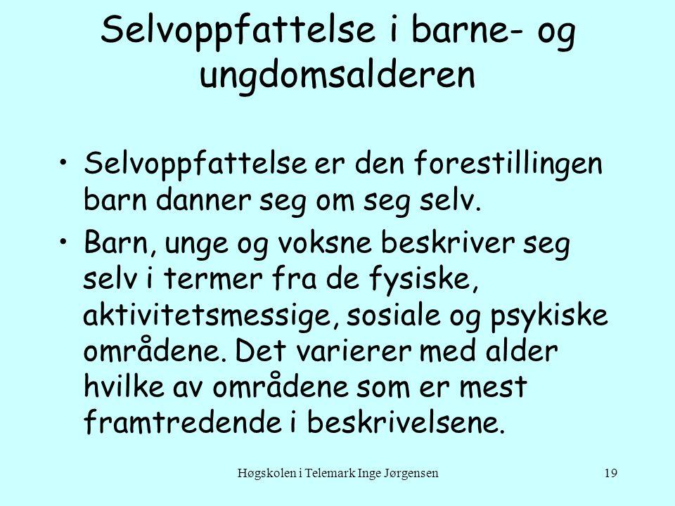 Høgskolen i Telemark Inge Jørgensen19 Selvoppfattelse i barne- og ungdomsalderen •Selvoppfattelse er den forestillingen barn danner seg om seg selv.