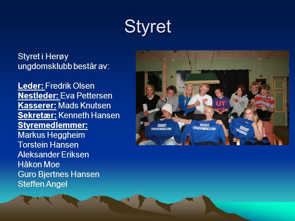 Styret Styret i Herøy ungdomsklubb består av: Leder: Fredrik Olsen Nestleder: Eva Pettersen Kasserer: Mads Knutsen Sekretær: Kenneth Hansen Styremedle
