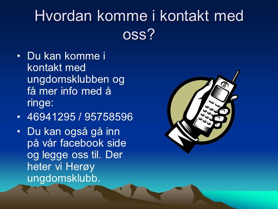 Hvordan komme i kontakt med oss? •Du kan komme i kontakt med ungdomsklubben og få mer info med å ringe: •46941295 / 95758596 •Du kan også gå inn på vå
