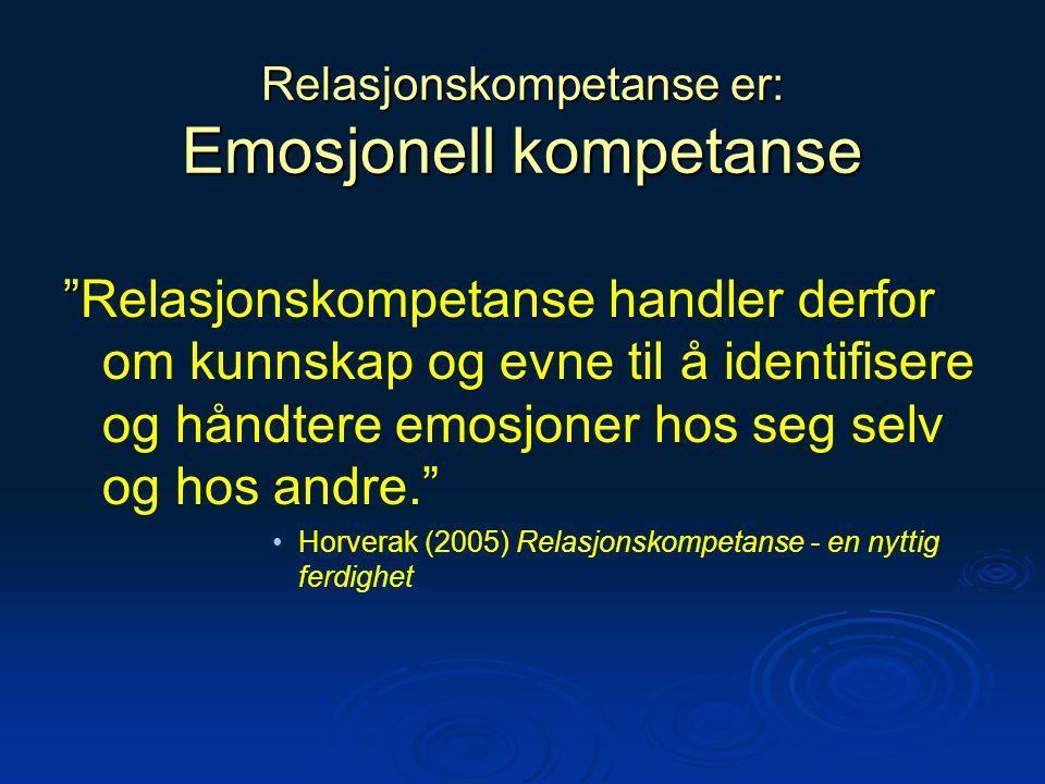 """Relasjonskompetanse er: Emosjonell kompetanse """" """"Relasjonskompetanse handler derfor om kunnskap og evne til å identifisere og håndtere emosjoner hos s"""