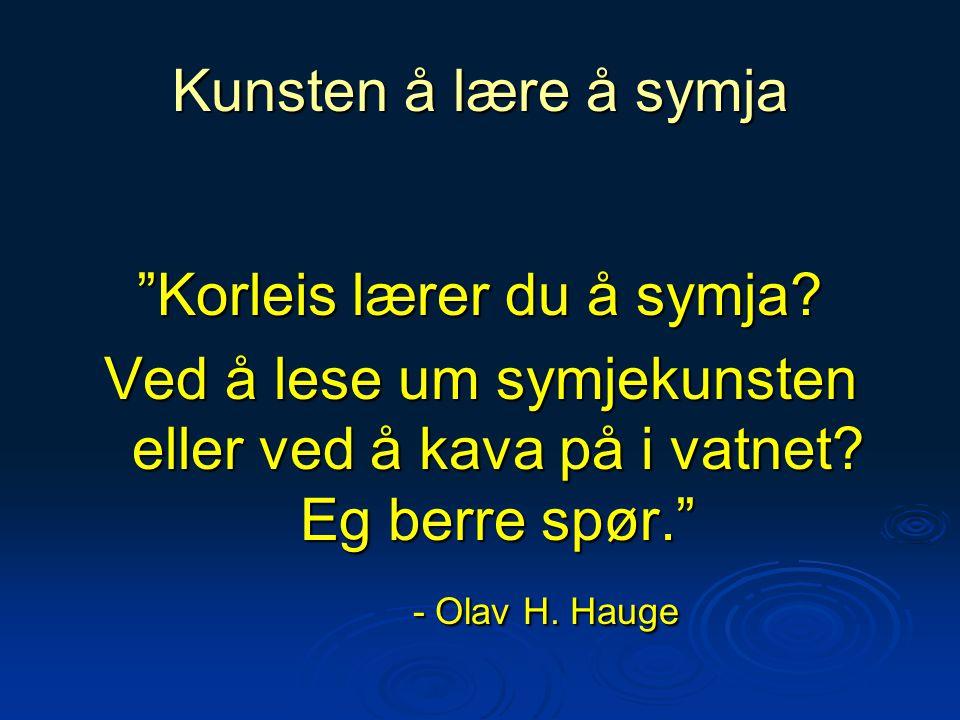 """Kunsten å lære å symja """"Korleis lærer du å symja? Ved å lese um symjekunsten eller ved å kava på i vatnet? Eg berre spør."""" - Olav H. Hauge - Olav H. H"""