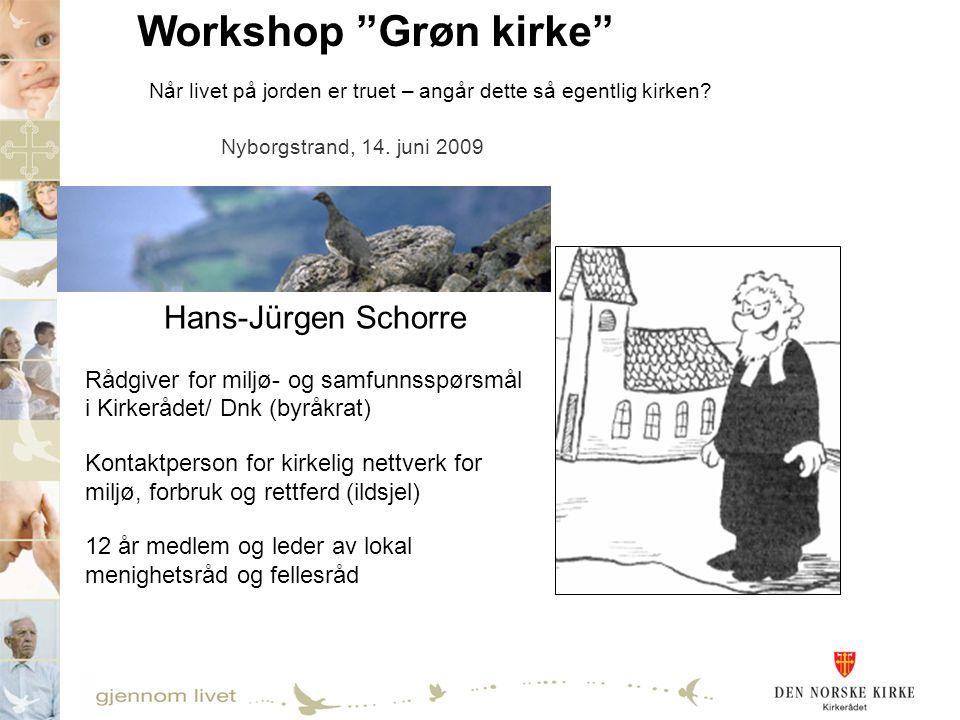 "Workshop ""Grøn kirke"" Når livet på jorden er truet – angår dette så egentlig kirken? Nyborgstrand, 14. juni 2009 Hans-Jürgen Schorre Rådgiver for milj"