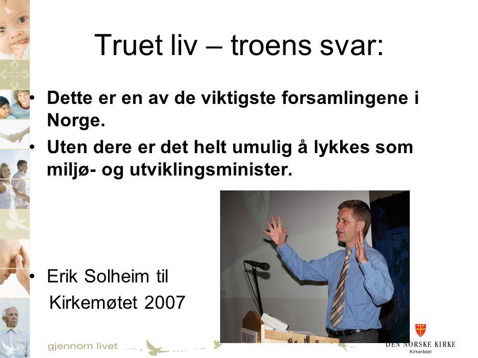 Truet liv – troens svar: •Dette er en av de viktigste forsamlingene i Norge. •Uten dere er det helt umulig å lykkes som miljø- og utviklingsminister.