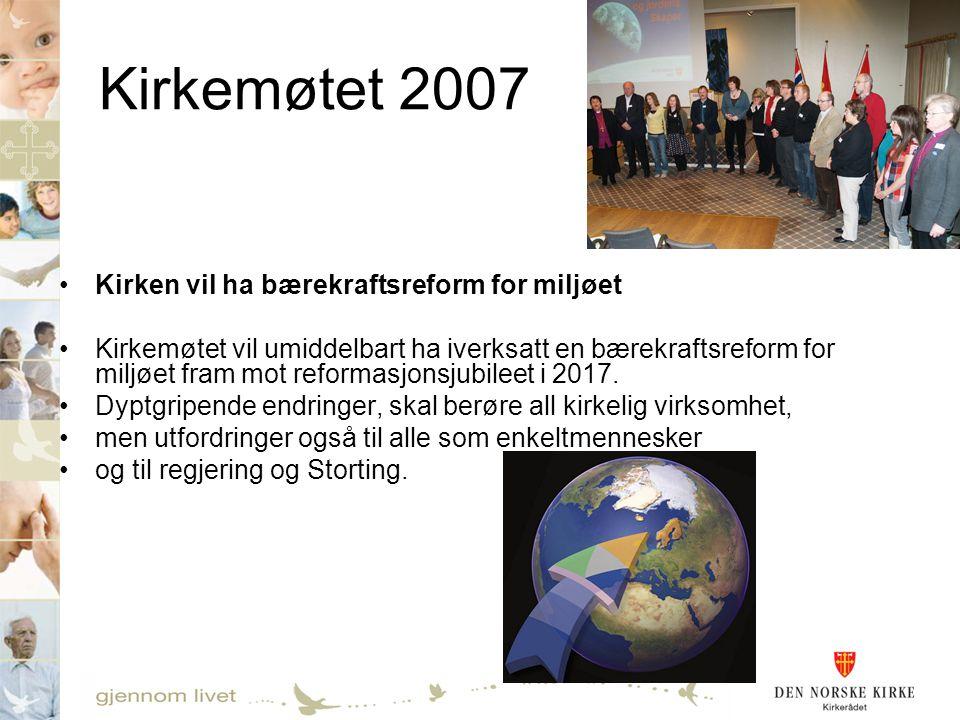 Kirkemøtet 2007 •Kirken vil ha bærekraftsreform for miljøet •Kirkemøtet vil umiddelbart ha iverksatt en bærekraftsreform for miljøet fram mot reformas