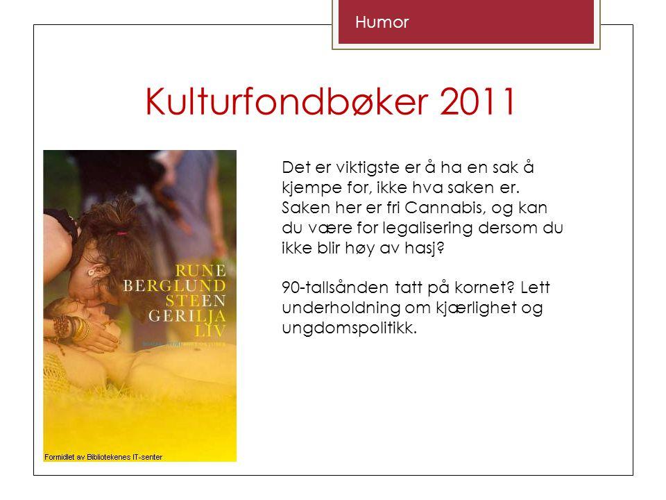 Kulturfondbøker 2011 Humor Det er viktigste er å ha en sak å kjempe for, ikke hva saken er.