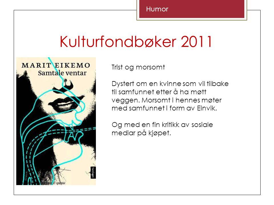 Kulturfondbøker 2011 Humor Trist og morsomt Dystert om en kvinne som vil tilbake til samfunnet etter å ha møtt veggen.