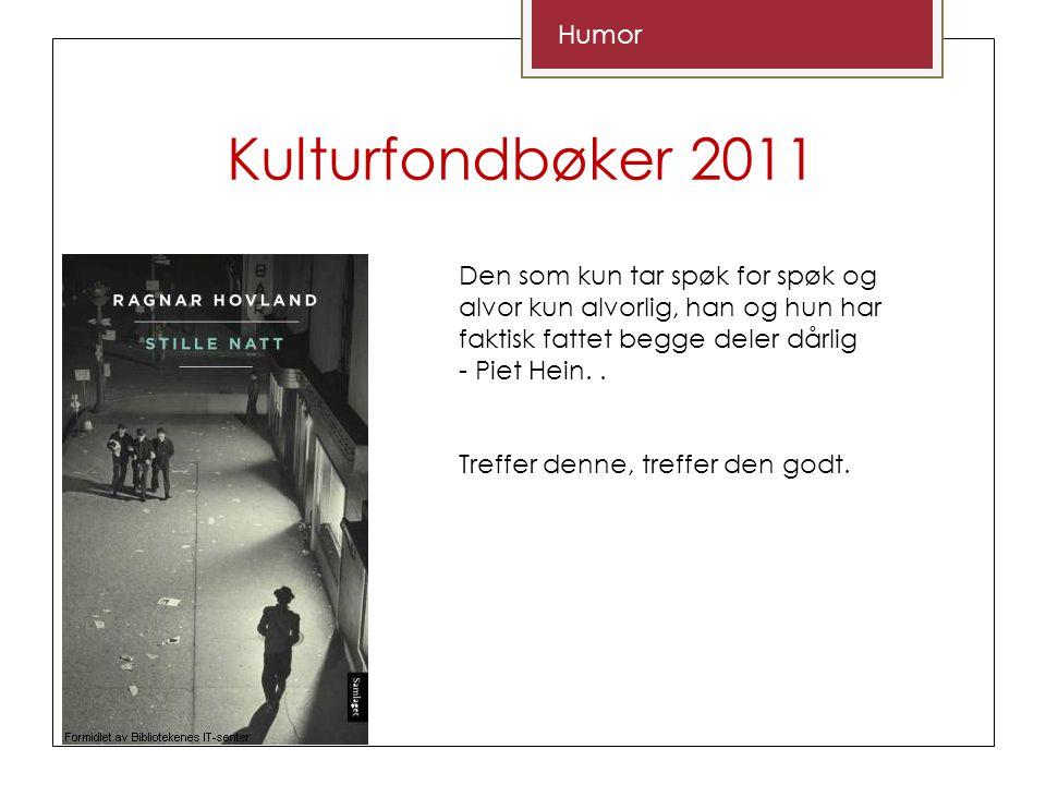 Kulturfondbøker 2011 Humor Den som kun tar spøk for spøk og alvor kun alvorlig, han og hun har faktisk fattet begge deler dårlig - Piet Hein..