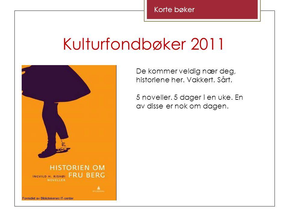 Kulturfondbøker 2011 Korte bøker De kommer veldig nær deg, historiene her.