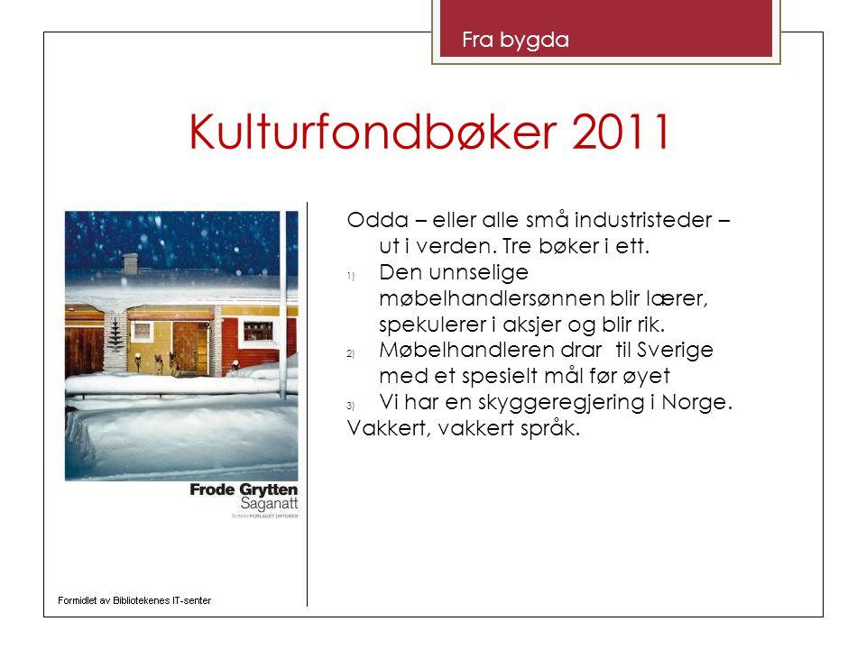 Kulturfondbøker 2011 Fra bygda Odda – eller alle små industristeder – ut i verden.