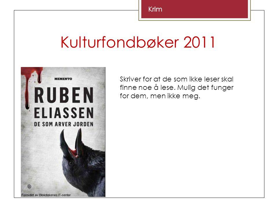 Kulturfondbøker 2011 Krim Skriver for at de som ikke leser skal finne noe å lese.