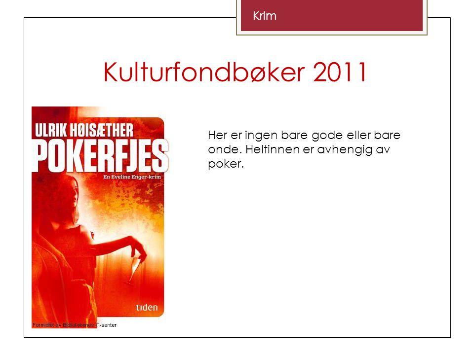 Kulturfondbøker 2011 Krim Her er ingen bare gode eller bare onde. Heltinnen er avhengig av poker.