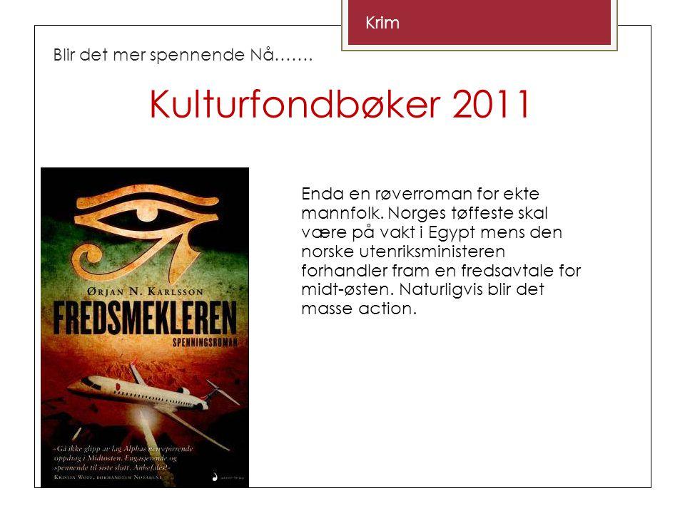 Kulturfondbøker 2011 Blir det mer spennende Nå……. Krim Enda en røverroman for ekte mannfolk.