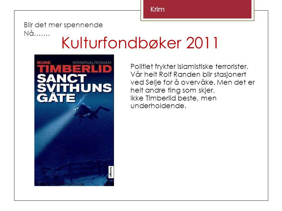 Kulturfondbøker 2011 Blir det mer spennende Nå……. Krim Politiet frykter islamistiske terrorister.