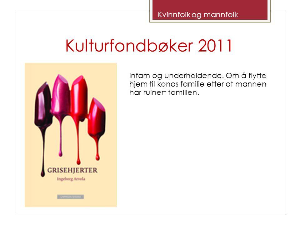 Kulturfondbøker 2011 Kvinnfolk og mannfolk Infam og underholdende.