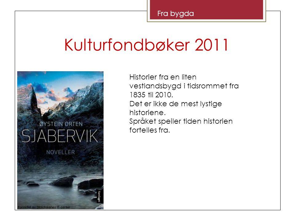 Kulturfondbøker 2011 Fra bygda Historier fra en liten vestlandsbygd i tidsrommet fra 1835 til 2010.