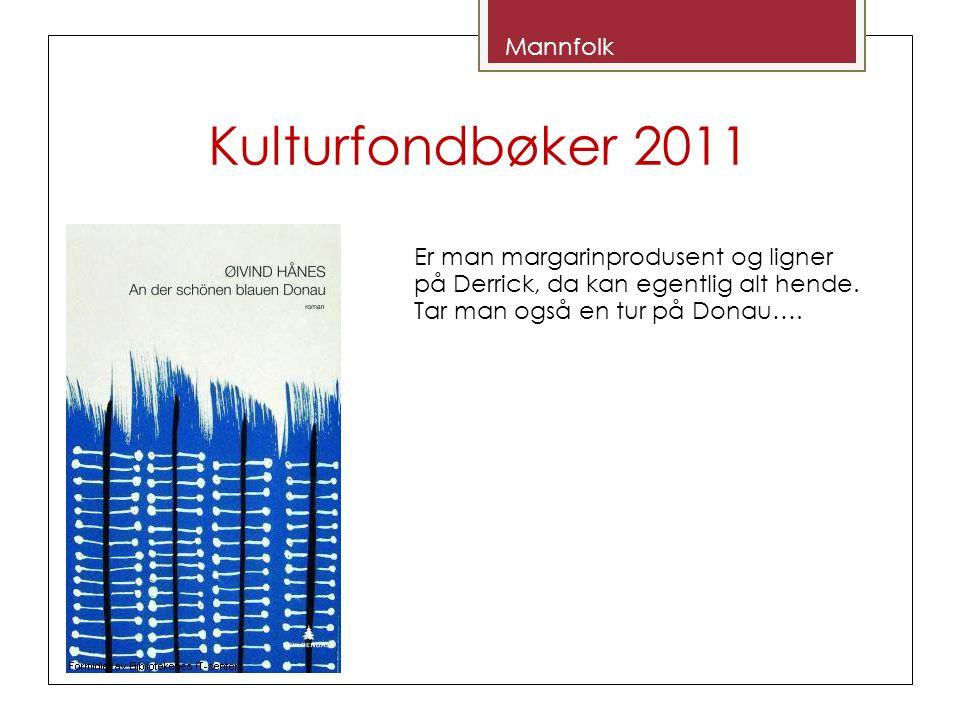 Kulturfondbøker 2011 Mannfolk Er man margarinprodusent og ligner på Derrick, da kan egentlig alt hende.