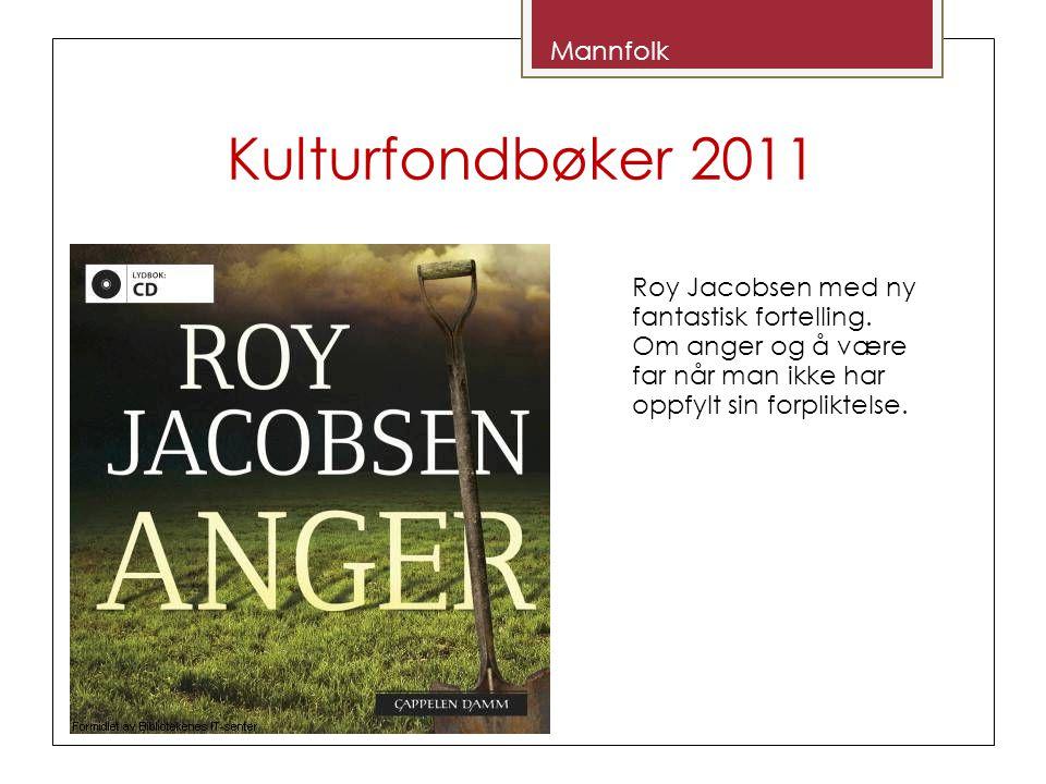 Kulturfondbøker 2011 Mannfolk Roy Jacobsen med ny fantastisk fortelling.